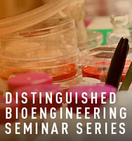 Distingushed Bioengineering Seminar Series